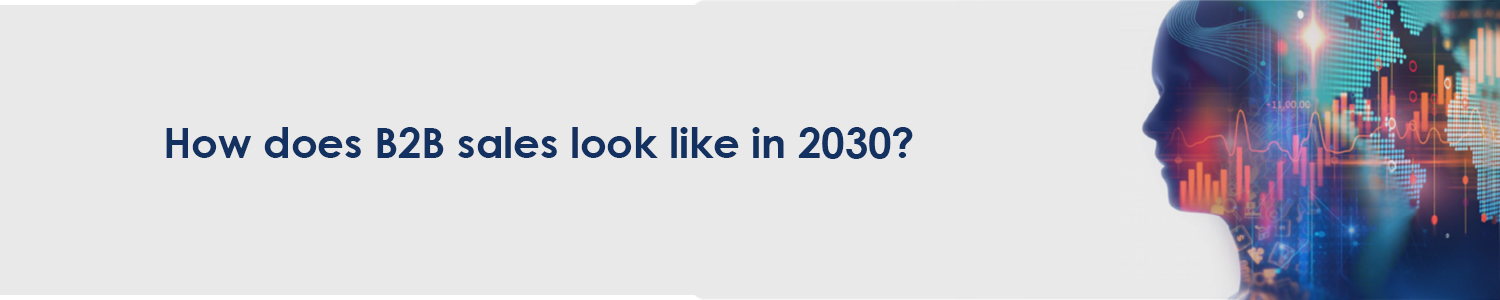 How does B2B sales look like in 2030